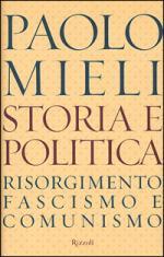 22007 - Mieli, P. - Storia e politica. Risorgimento, fascismo e comunismo