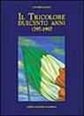 22022 - Bellocchi, U. - Tricolore. Duecento Anni 1797-1997 (Il)