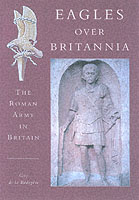 22174 - De la Bedoyere, G. - Eagles over Britannia. The Roman Army in Britain