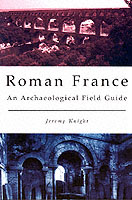 22194 - Knigt, J. - Roman France. An archaeological field guide