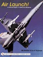 22268 - Holder-Vadnais, B.-S. - Air Launch! A Pictorial History of Airborne Weapons