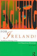22337 - Smith, M.L.R. - Fighting for Ireland? The military strategy of the Irish Republican Movement