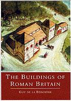 22697 - De La Bedoyere, L. - Buildings of Roman Britain (The)