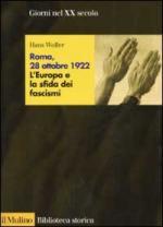 22731 - Woller, H. - Roma 28 ottobre 1922. L'Europa e la sfida dei fascismi