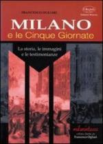 22756 - Ogliari, F. - Milano e le Cinque Giornate. La storia, le immagini e le testimonianze