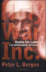 22783 - Bergen, P.L. - Holy war Inc. Osama bin Laden e la multinazionale del terrore