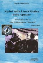 22796 - Del Giudice, D. - Alpini sulla Linea Gotica delle Apuane. Il Battaglione 'Intra' della Divisione Alpina 'Monterosa' 1944-1945