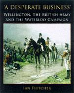 22822 - Fletcher, I. - Desperate business. Wellington, the British Army and the Waterloo campaign (A)