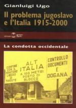 22834 - Ugo, G. - Problema jugoslavo e l'Italia 1915-2000 (Il)