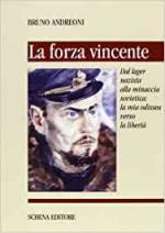 22951 - Andreoni, B. - Forza vincente. Dal lager nazista alla minaccia sovietica: la mia odissea verso la liberta' (La)