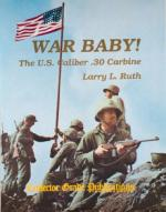 23008 - Ruth, LL. - War Baby! The US Caliber .30 Carbine Vol I