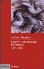 23065 - Graziosi, A. - Guerra e rivoluzione in Europa 1905-1956