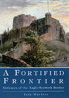 23084 - MacIvor, I. - Fortified frontier - Defences od the Anglo-Scottish Border (A)