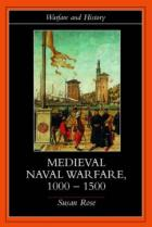 23125 - Rose, S. - Medieval Naval Warfare 1000-1500