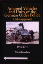 23179 - Regenberg, W. - Armored Vehicles and Units of the German Order Police (Ordnungspolizei) 1936-1945