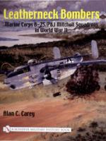 23238 - Carey, A.C. - Leatherneck Bombers. Marine Corps B-25/PBJ Mitchell Squadrons in WWII