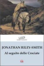 23303 - Riley-Smith, J. - Al seguito delle Crociate
