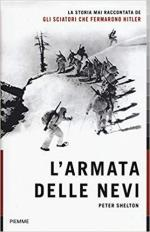 23410 - Shelton, P. - Armata delle nevi. La storia mai raccontata degli sciatori che fermarono Hitler