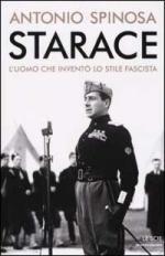23529 - Spinosa, A. - Starace - L'uomo che invento' lo stile fascista