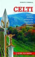 23705 - Corbella, R. - Celti - Itinerari storici e turistici tra Lombardia Piemonte e Svizzera