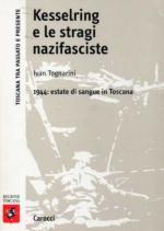 24046 - Tognarini, I. - Kesselring e le stragi nazifasciste. 1944: estate di sangue in Toscana