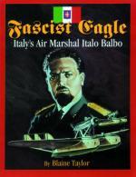 24229 - Taylor, B. - Fascist Eagle. Italy Air Marshal Italo Balbo