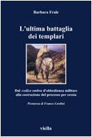 24414 - Frale, B. - Ultima battaglia dei templari (L')