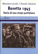 24515 - Lucioli-Sabatini, M.-D. - Rovetta 1945 storia di una strage partigiana