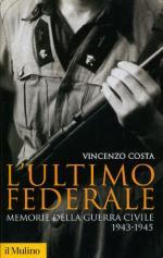24521 - Costa, V. - Ultimo federale. Memorie della guerra civile 1943-45 (L')