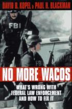 24589 - Kopel-Blackman, D.B.-P.H. - No More Wacos. What's wrong with Federal Law Enforcement and How to Fix It
