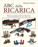 24642 - Serino, R. - ABC della ricarica. Bossoli, polveri, inneschi, proiettili. Come trasformarli in cartuccia (L')