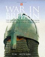 24686 - Newark, T. - War In Britain. Military History of Britain from the Roman Invasion to WWII
