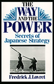 24801 - Lovret, F.J. - Way and the Power. Secrets of Japanese Strategy (The)
