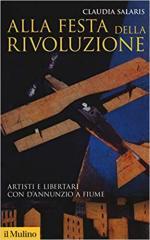 24821 - Salaris, C. - Alla festa della rivoluzione. Artisti e libertari con D'Annunzio a Fiume.
