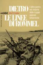 24873 - Gordon, J.W. - Dietro le linee di Rommel. L'altra guerra nel deserto delle truppe speciali britanniche