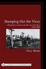 24874 - Moore, P. - Stamping out the Virus. Allied Intervention in the Russian Civil War 1918-1920