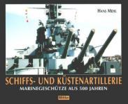 24875 - Mehl, H. - Schiffs- und Kuestenartillerie. Marinegeschuetze aus 500 Jahren