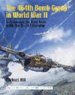 24919 - Hill, M. - 464th Bomb Group in WWII in action over the Third Reich with the B-24 Liberator (The)