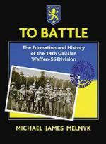24958 - Melnik, M.J. - To Battle. The Formation and History of the 14th Galician Waffen-SS Division