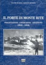 24968 - Musizza-de Dona', W.-G. - Forte di Monte Rite. Progettazione costruzione abbandono 1910-1918 (Il)