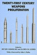 25234 - Sokolski, H. cur - 21st Century Weapons Proliferation: Are We Ready?