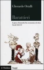 25258 - Ortalli, G. - Barattieri. Il gioco d'azzardo fra economia ed etica. Secoli XIII-XV