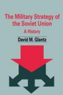 25274 - Glantz, D.M. - Military Strategy of Soviet Union. A history (The)