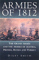 25354 - Smith, D. - Armies of 1812. The Grand Armee and the Armies of Austria, Prussia, Russia and Turkey