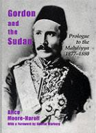 25360 - Moore-Harrell, A. - Gordon and the Sudan: Prologue to the Mahdiyya 1877-1880