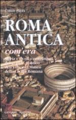 25403 - Pavia, C. - Roma antica, com'era. Storia e tecnica costruttiva del grande plastico dell'Urbe nel Museo della civilt? romana