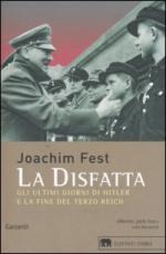 25470 - Fest, J.C. - Disfatta. Gli ultimi giorni di Hitler e la fine del Terzo Reich (La)