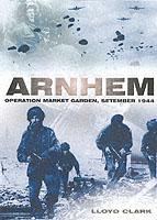 25510 - Clark, L. - Arnhem. Operation Market Garden, September 1944