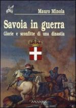 25550 - Minola, M. - Savoia in guerra. Glorie e sconfitte di una dinastia