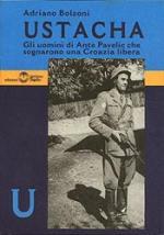 25601 - Bolzoni, A. - Ustacha. Gli uomini di Ante Pavelic che sognarono una Croazia libera
